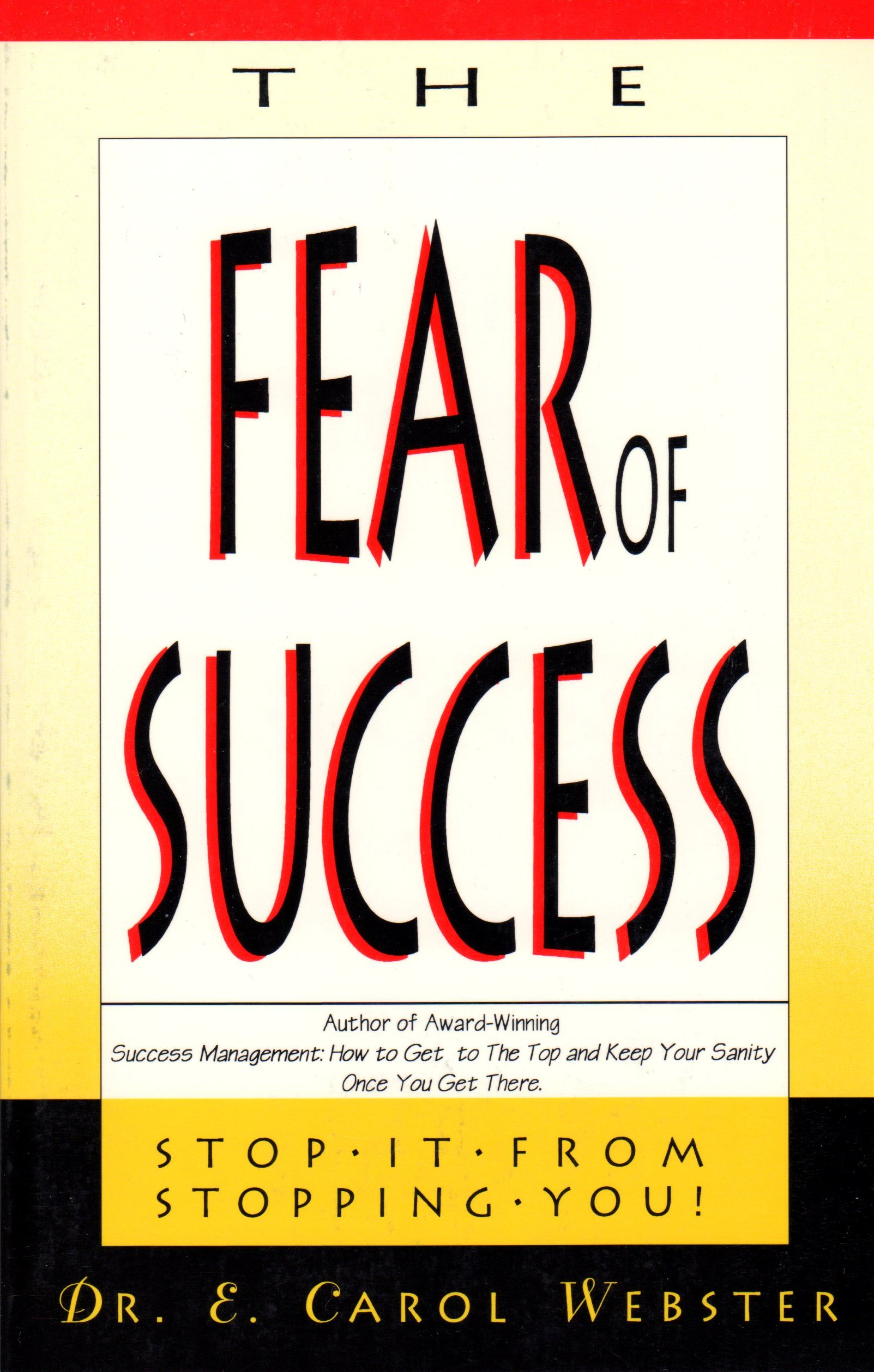fear of success Fear of success is a form of fear and occurs where people fail to perform at their best because they fear attainment will lead to unpleasant outcomes, .